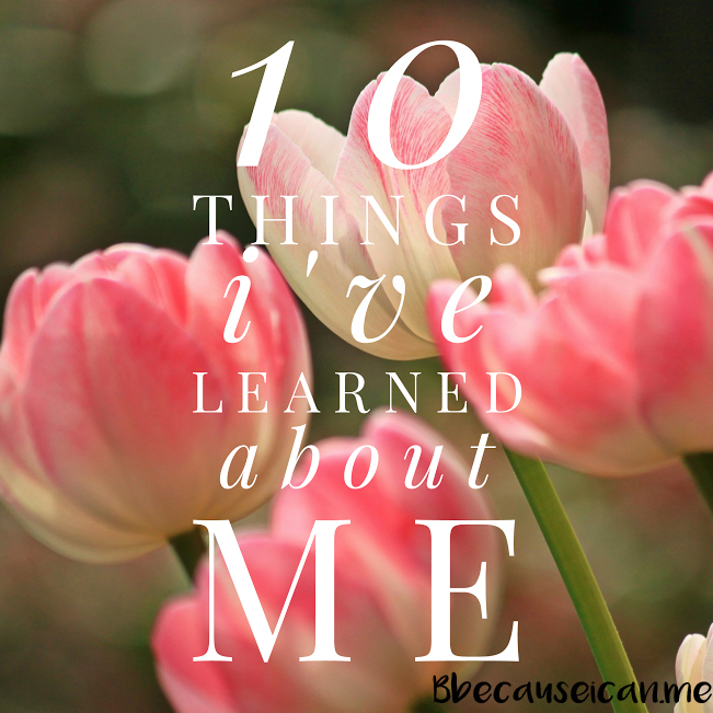 10 things I learned about me